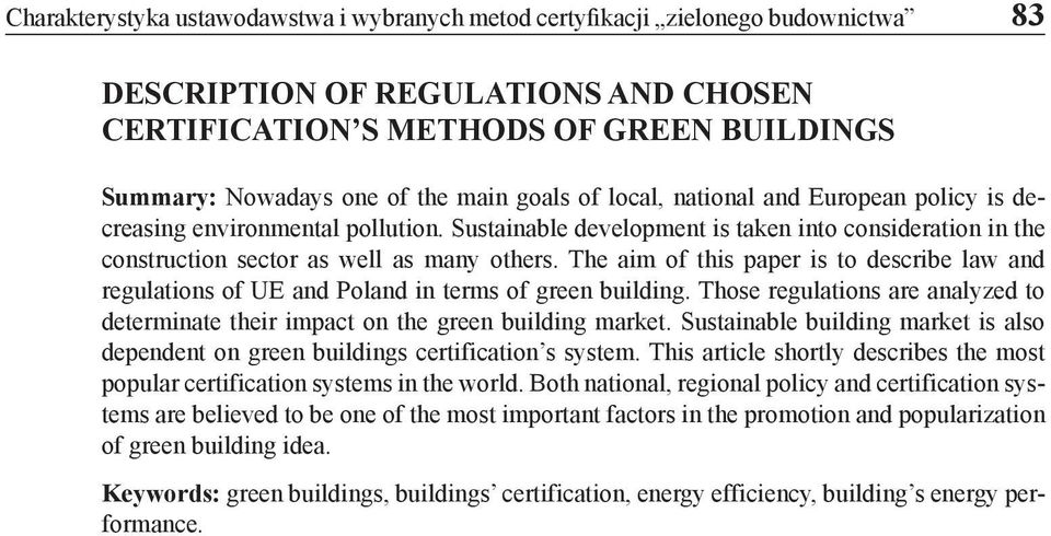 The aim of this paper is to describe law and regulations of UE and Poland in terms of green building. Those regulations are analyzed to determinate their impact on the green building market.