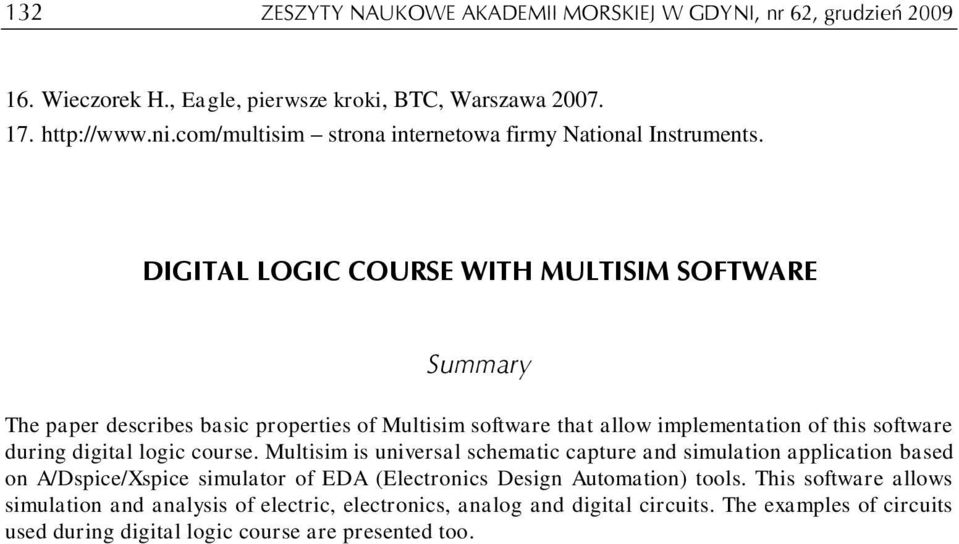DIGITAL LOGIC COURSE WITH MULTISIM SOFTWARE Summary The paper describes basic properties of Multisim software that allow implementation of this software during digital logic