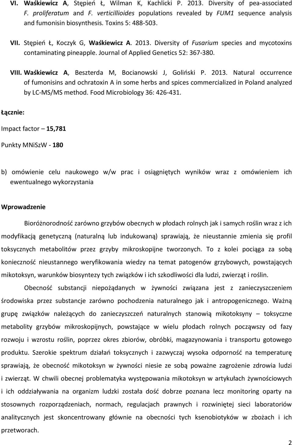 Waśkiewicz A, Beszterda M, Bocianowski J, Goliński P. 2013. Natural occurrence of fumonisins and ochratoxin A in some herbs and spices commercialized in Poland analyzed by LC-MS/MS method.