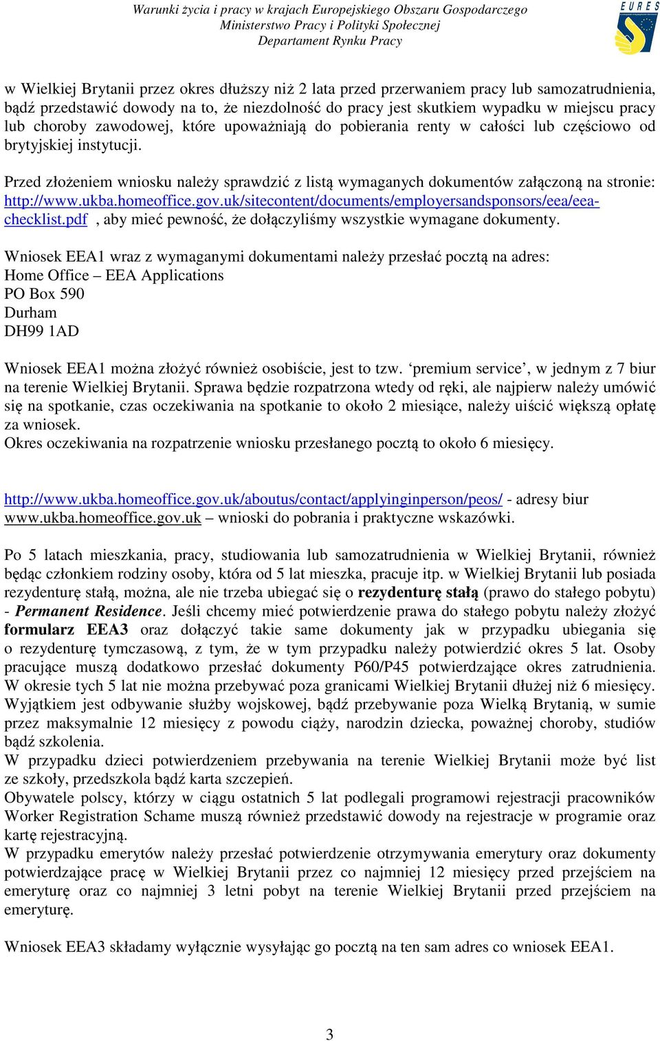 Przed złożeniem wniosku należy sprawdzić z listą wymaganych dokumentów załączoną na stronie: http://www.ukba.homeoffice.gov.uk/sitecontent/documents/employersandsponsors/eea/eeachecklist.