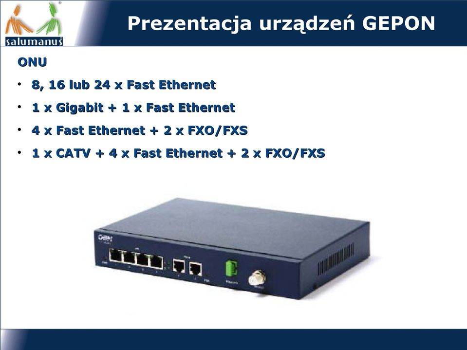 Ethernet 4 x Fast Ethernet + 2 x FXO/FXS