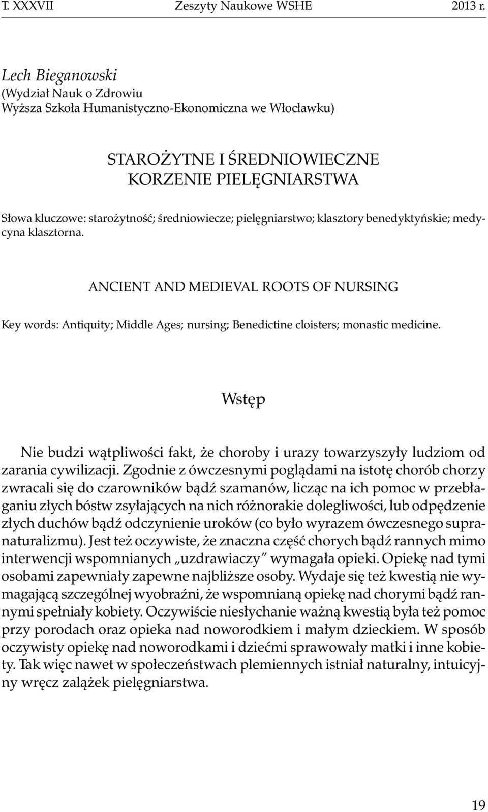 pielęgniarstwo; klasztory benedyktyńskie; medycyna klasztorna. Ancient and medieval roots of nursing Key words: Antiquity; Middle Ages; nursing; Benedictine cloisters; monastic medicine.