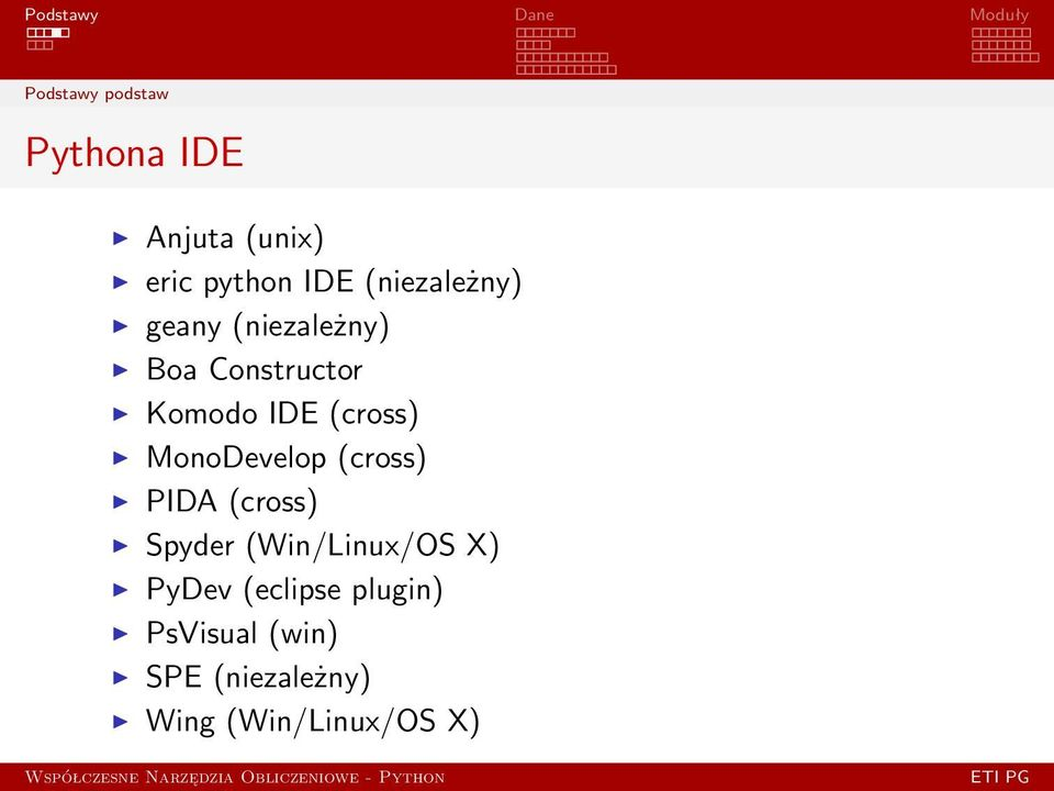 (cross) MonoDevelop (cross) PIDA (cross) Spyder (Win/Linux/OS X)