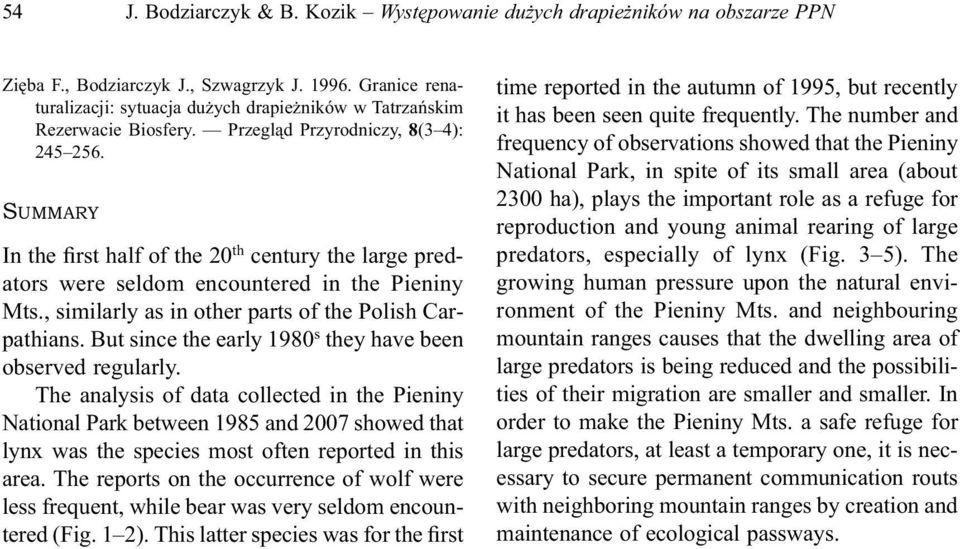 SUMMARY In the first half of the 20 th century the large predators were seldom encountered in the Pieniny Mts., similarly as in other parts of the Polish Carpathians.