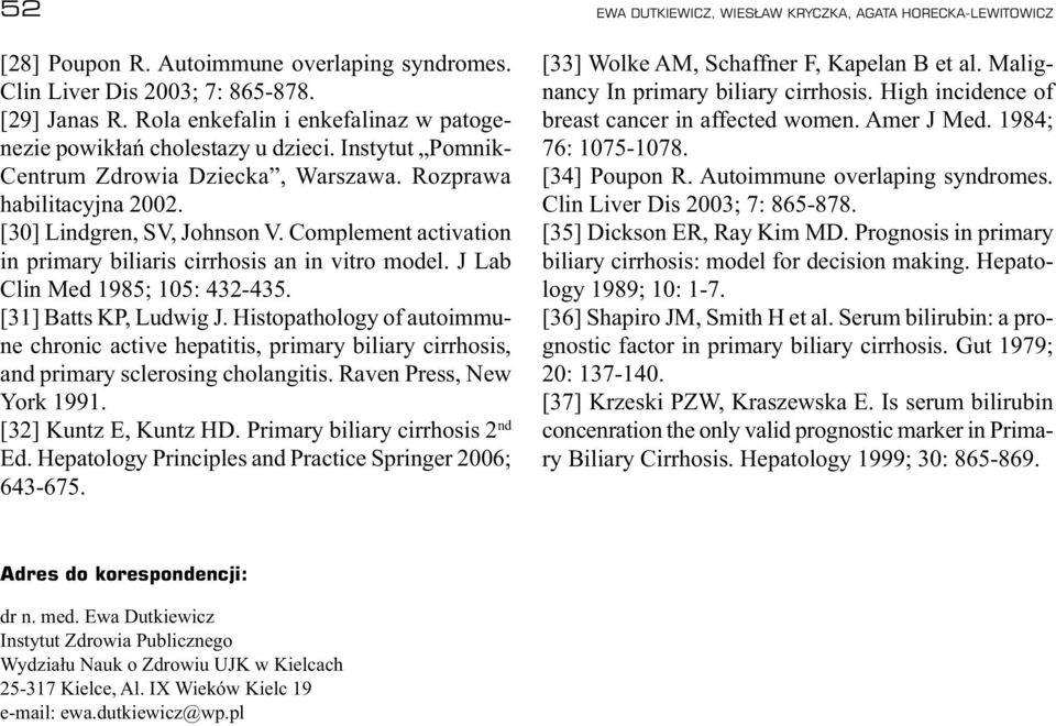 J Lab Clin Med 1985; 105: 432-435. [31] Batts KP, Ludwig J. Histopathology of autoimmune chronic active hepatitis, primary biliary cirrhosis, and primary sclerosing cholangitis.