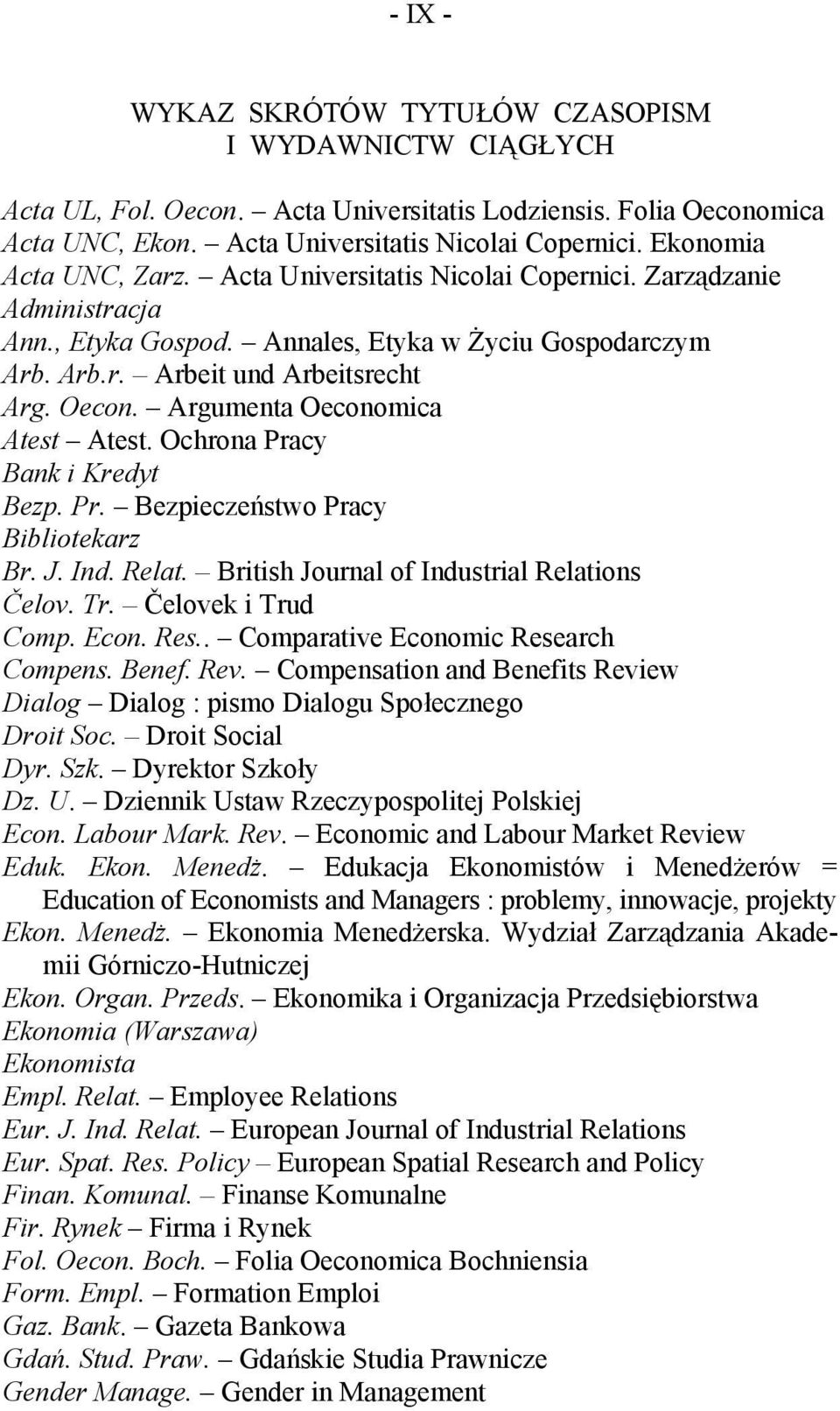 Argumenta Oeconomica Atest Atest. Ochrona Pracy Bank i Kredyt Bezp. Pr. Bezpieczeństwo Pracy Bibliotekarz Br. J. Ind. Relat. British Journal of Industrial Relations Čelov. Tr. Čelovek i Trud Comp.