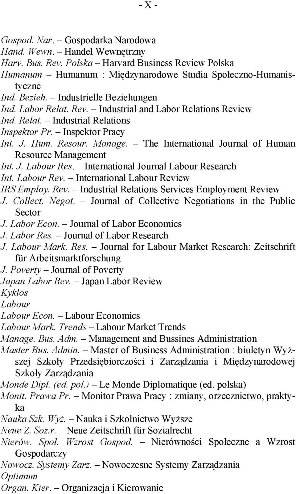 The International Journal of Human Resource Management Int. J. Labour Res. International Journal Labour Research Int. Labour Rev. International Labour Review IRS Employ. Rev. Industrial Relations Services Employment Review J.