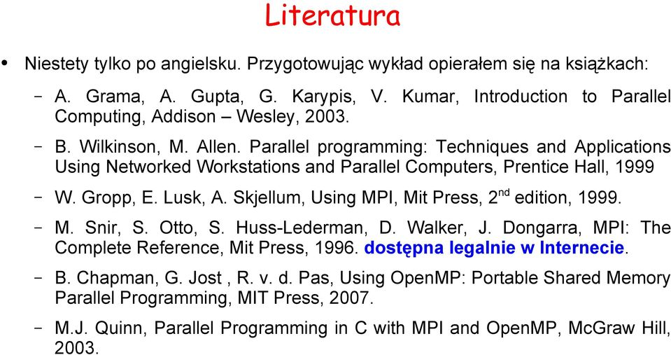 Parallel programming: Techniques and Applications Using Networked Workstations and Parallel Computers, Prentice Hall, 1999 W. Gropp, E. Lusk, A.