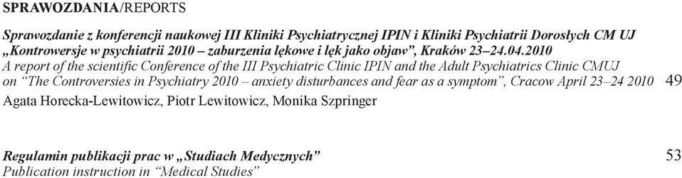 2010 A report of the scientific Conference of the III Psychiatric Clinic IPIN and the Adult Psychiatrics Clinic CMUJ on The Controversies in