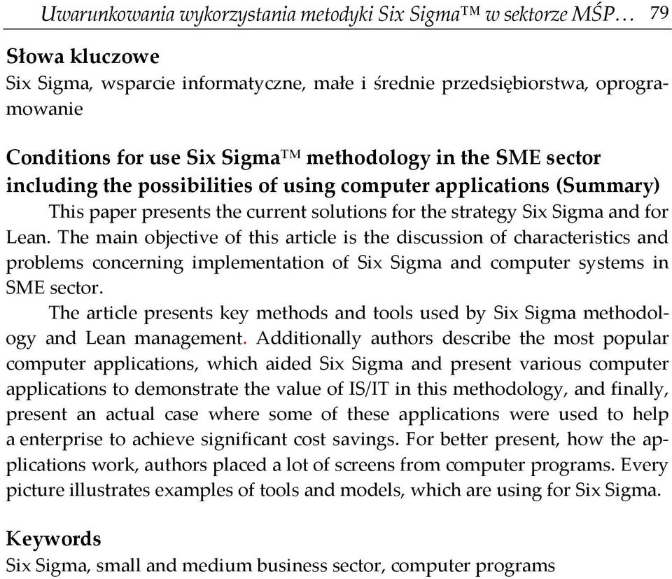 The main objective of this article is the discussion of characteristics and problems concerning implementation of Six Sigma and computer systems in SME sector.