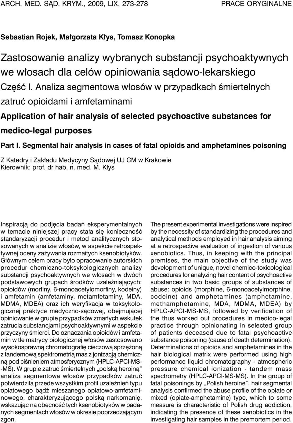 Część I. Analiza segmentowa włosów w przypadkach śmiertelnych zatruć opioidami i amfetaminami Application of hair analysis of selected psychoactive substances for medico-legal purposes Part I.