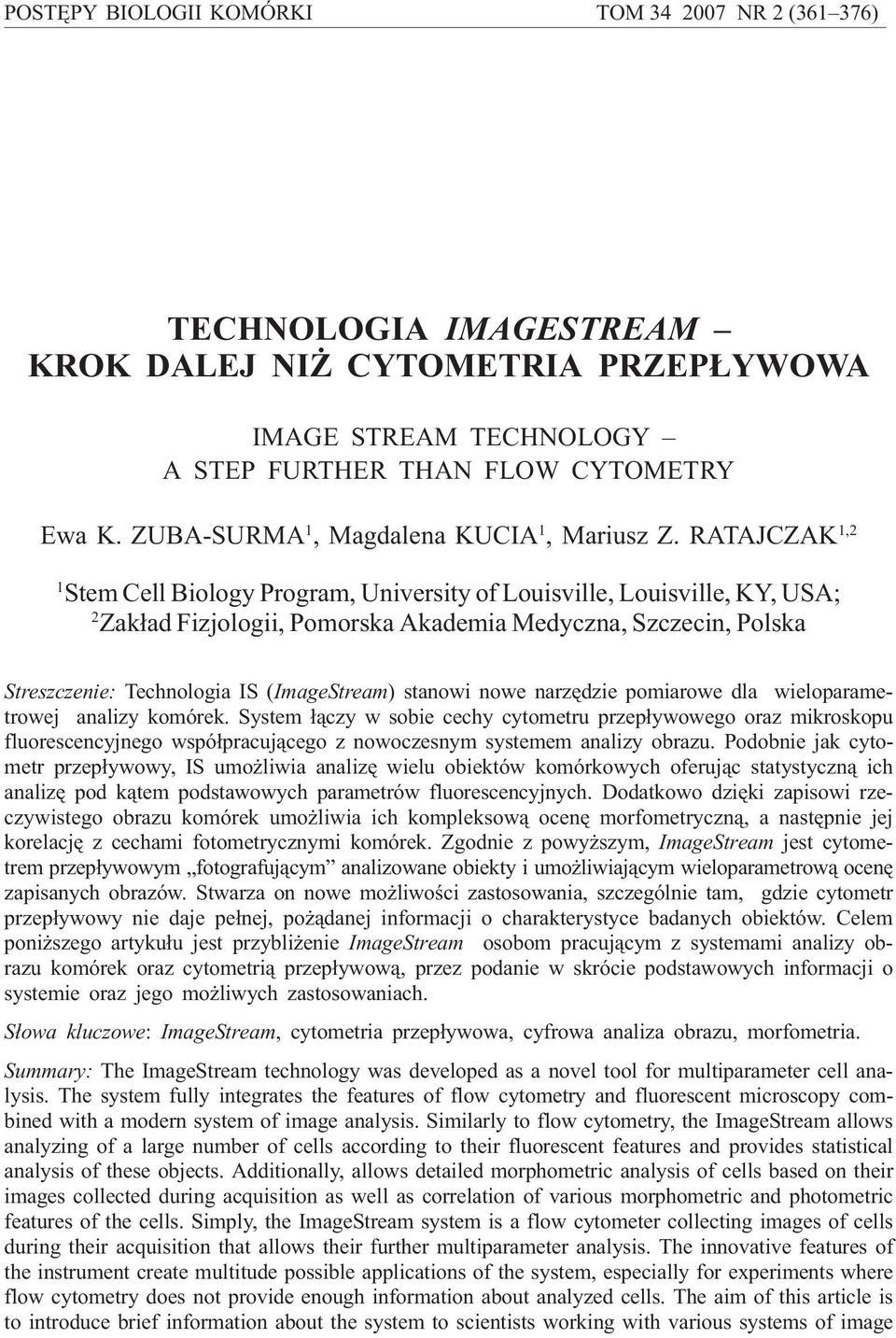 RATAJCZAK 1,2 1 Stem Cell Biology Program, University of Louisville, Louisville, KY, USA; 2 Zak³ad Fizjologii, Pomorska Akademia Medyczna, Szczecin, Polska Streszczenie: Technologia IS (ImageStream)