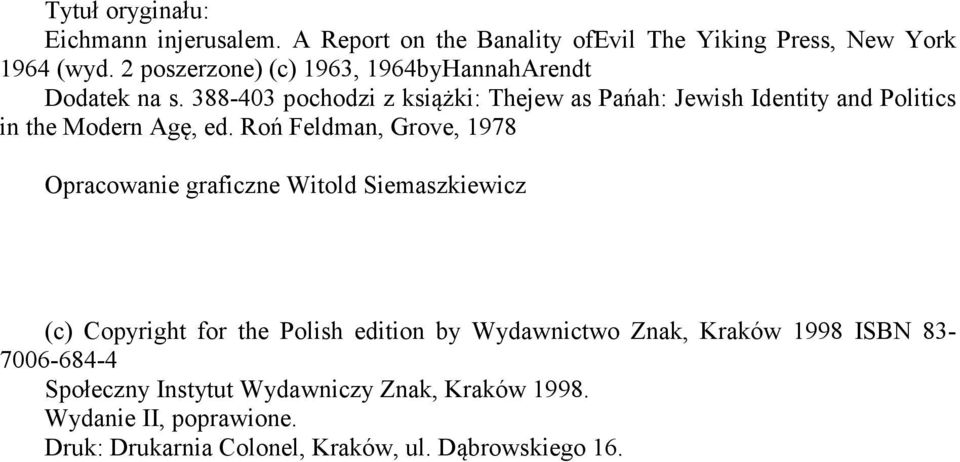 388-403 pochodzi z książki: Thejew as Pańah: Jewish Identity and Politics in the Modern Agę, ed.