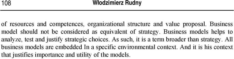 Business models helps to analyze, test and justify strategic choices.