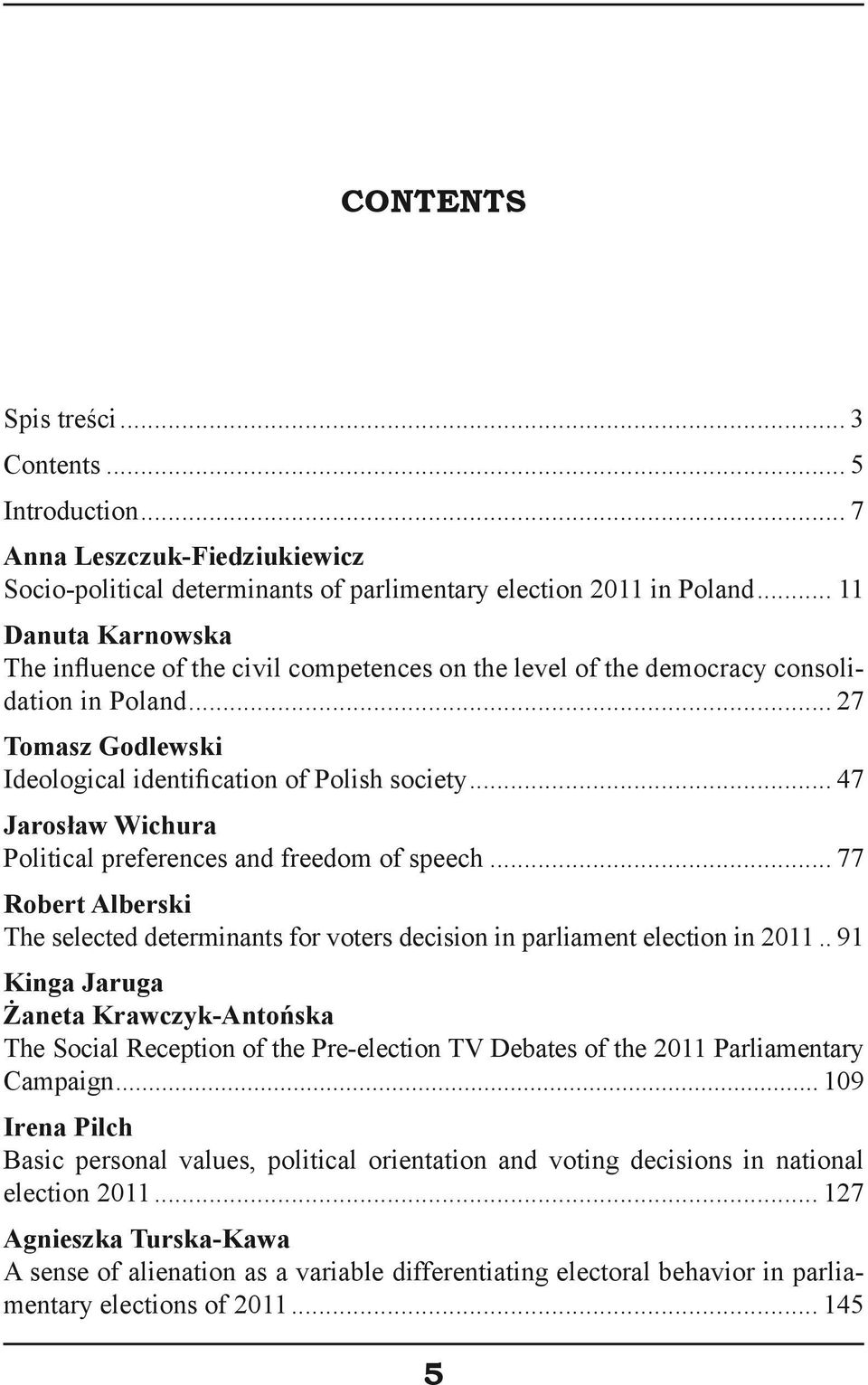 .. 47 Jarosław Wichura Political preferences and freedom of speech... 77 Robert Alberski The selected determinants for voters decision in parliament election in 2011.