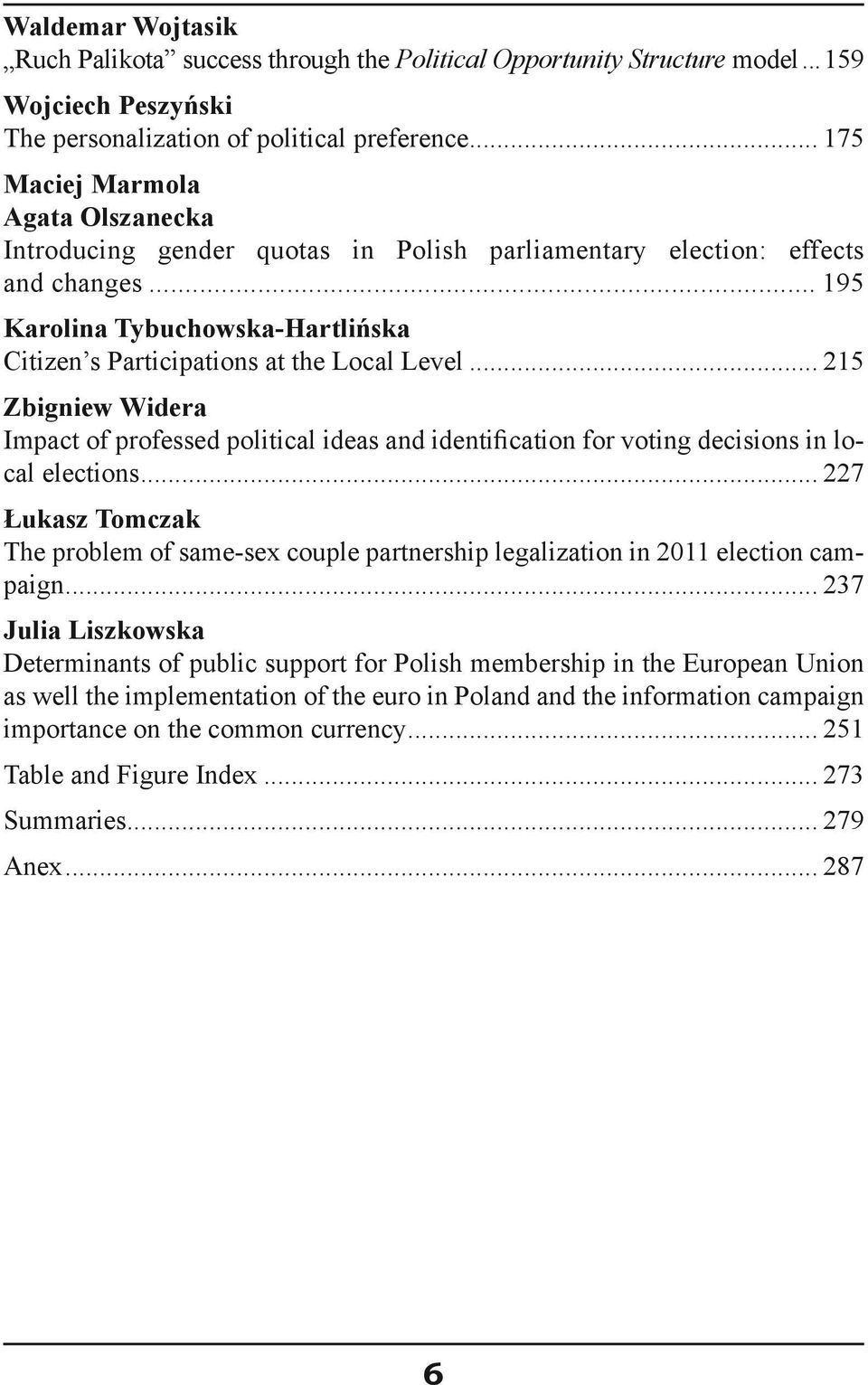 .. 215 Zbigniew Widera Impact of professed political ideas and identification for voting decisions in local elections.