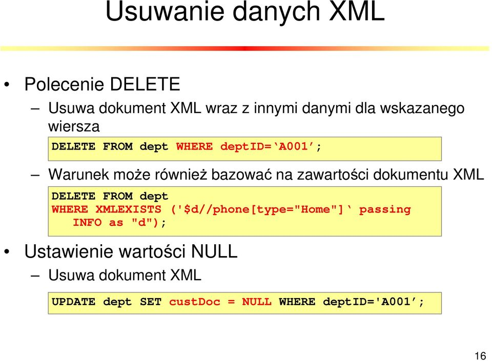 "dokumentu XML DELETE FROM dept WHERE XMLEXISTS ('$d//phone[type=""home""] passing INFO as ""d"");"