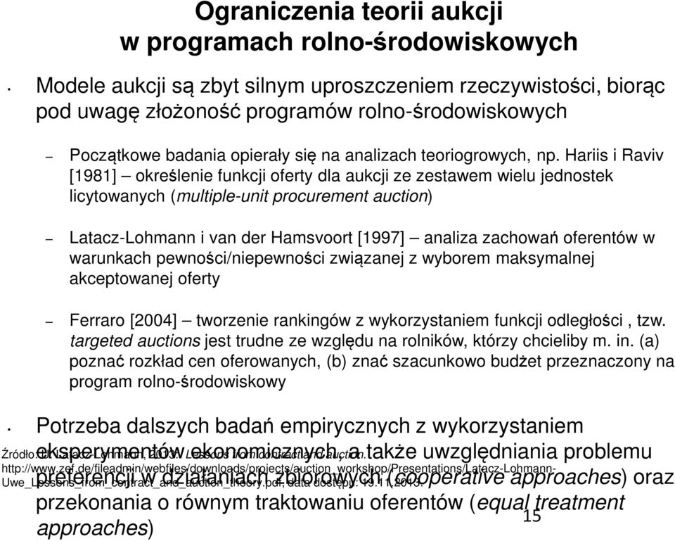 Hariis i Raviv [1981] określenie funkcji oferty dla aukcji ze zestawem wielu jednostek licytowanych (multiple-unit procurement auction) Latacz-Lohmann i van der Hamsvoort [1997] analiza zachowań
