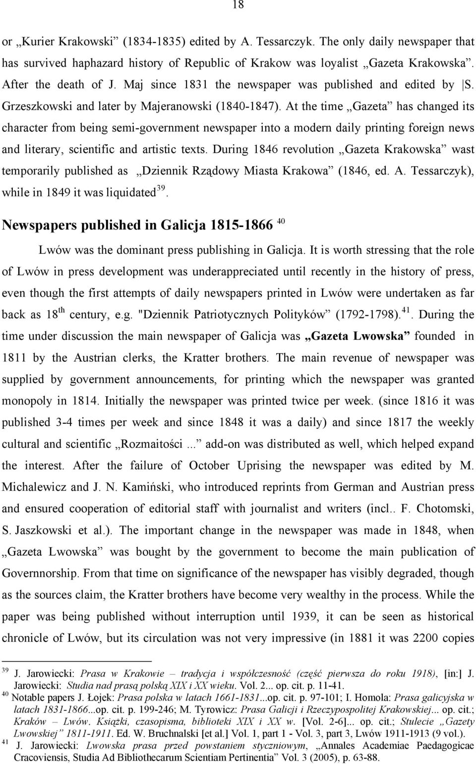 At the time Gazeta has changed its character from being semi-government newspaper into a modern daily printing foreign news and literary, scientific and artistic texts.