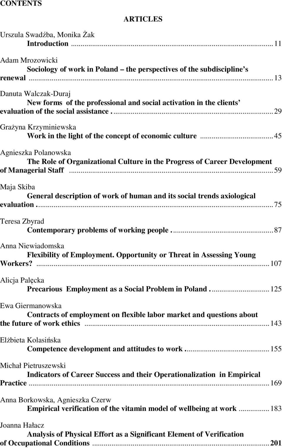 ..29 Grażyna Krzyminiewska Work in the light of the concept of economic culture...45 Agnieszka Polanowska The Role of Organizational Culture in the Progress of Career Development of Managerial Staff.