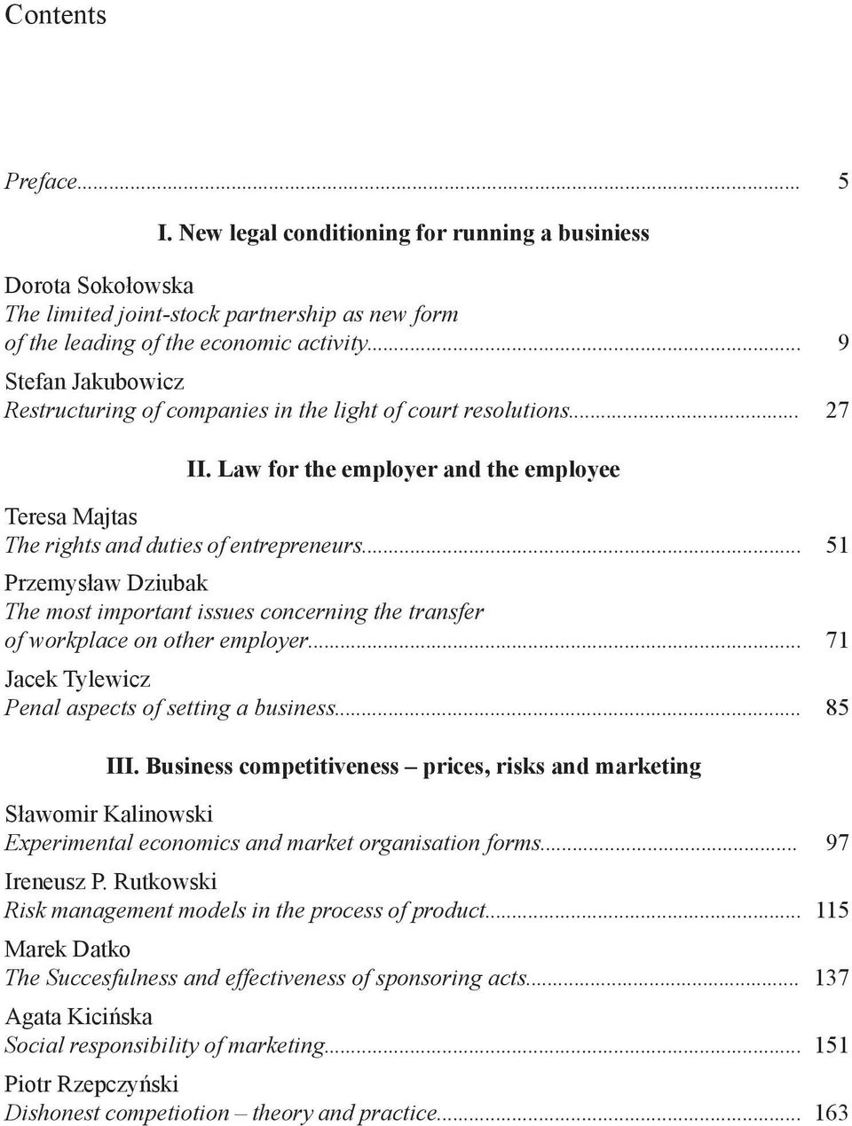 .. 51 Przemysław Dziubak The most important issues concerning the transfer of workplace on other employer... 71 Jacek Tylewicz Penal aspects of setting a business... 85 III.