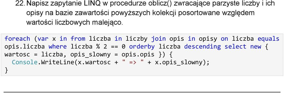 foreach (var x in from liczba in liczby join opis in opisy on liczba equals opis.