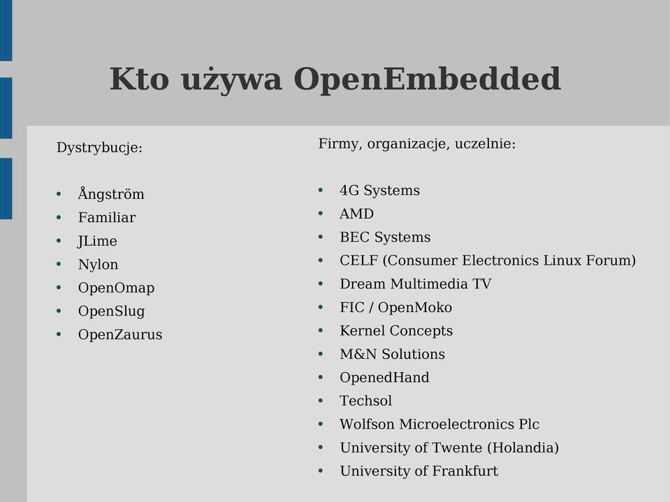 Linux Forum) Dream Multimedia TV FIC / OpenMoko Kernel Concepts M&N Solutions OpenedHand