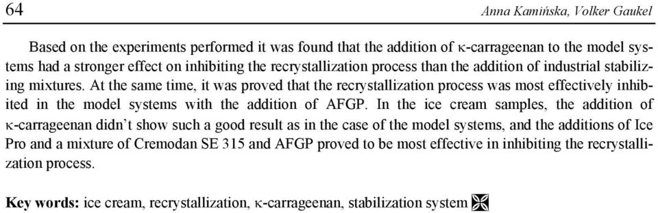 At the same time, it was proved that the recrystallization process was most effectively inhibited in the model systems with the addition of AFGP.