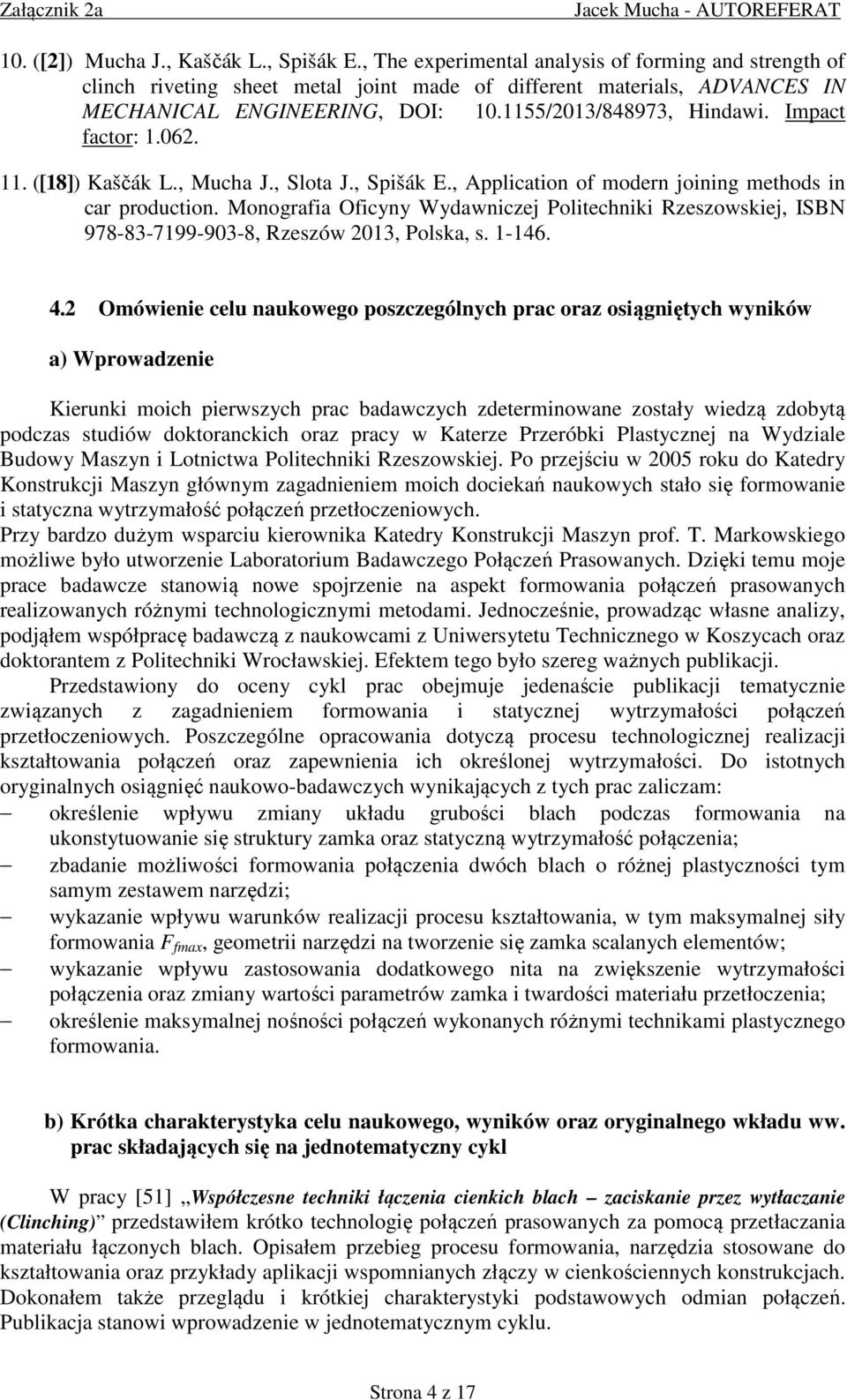 Impact factor: 1.062. 11. ([18]) Kaščák L., Mucha J., Slota J., Spišák E., Application of modern joining methods in car production.