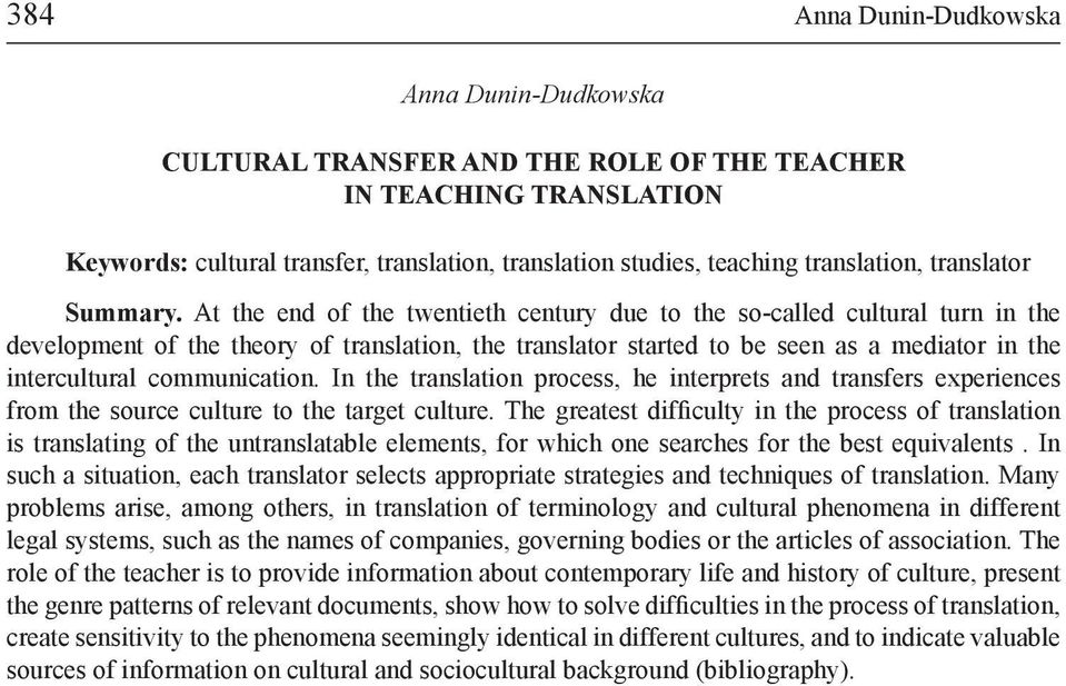 At the end of the twentieth century due to the so-called cultural turn in the development of the theory of translation, the translator started to be seen as a mediator in the intercultural