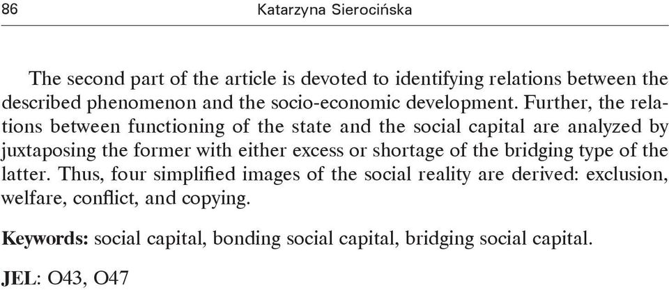 Further, the relations between functioning of the state and the social capital are analyzed by juxtaposing the former with either