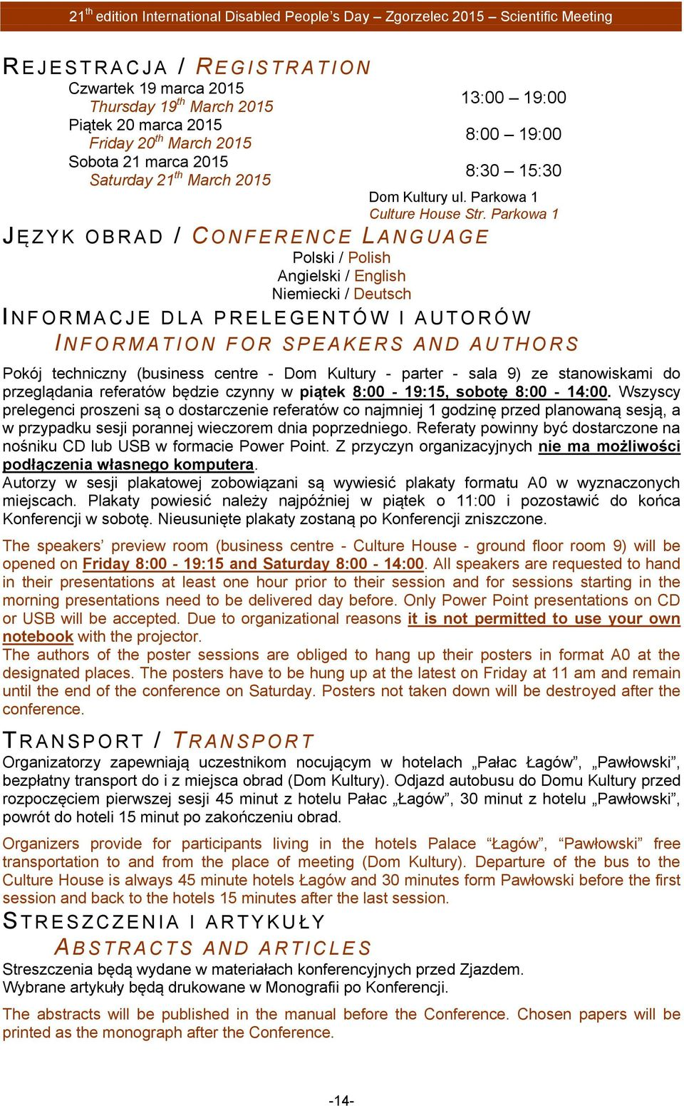 Parkowa 1 J Ę Z Y K O B R A D / CONFERENCE LANGUAGE Polski / Polish Angielski / English Niemiecki / Deutsch I NFORMACJE DLA PRELEGE N T Ó W I A U T O R Ó W I NFORMATION FOR SPEAKERS AND A U T H O R S