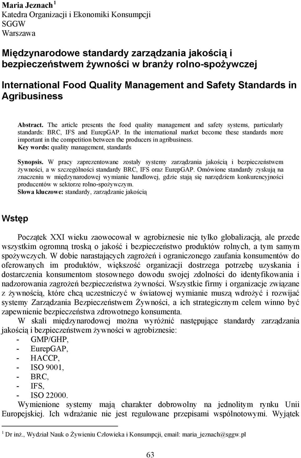 In the international market become these standards more important in the competition between the producers in agribusiness. Key words: quality management, standards Synopsis.