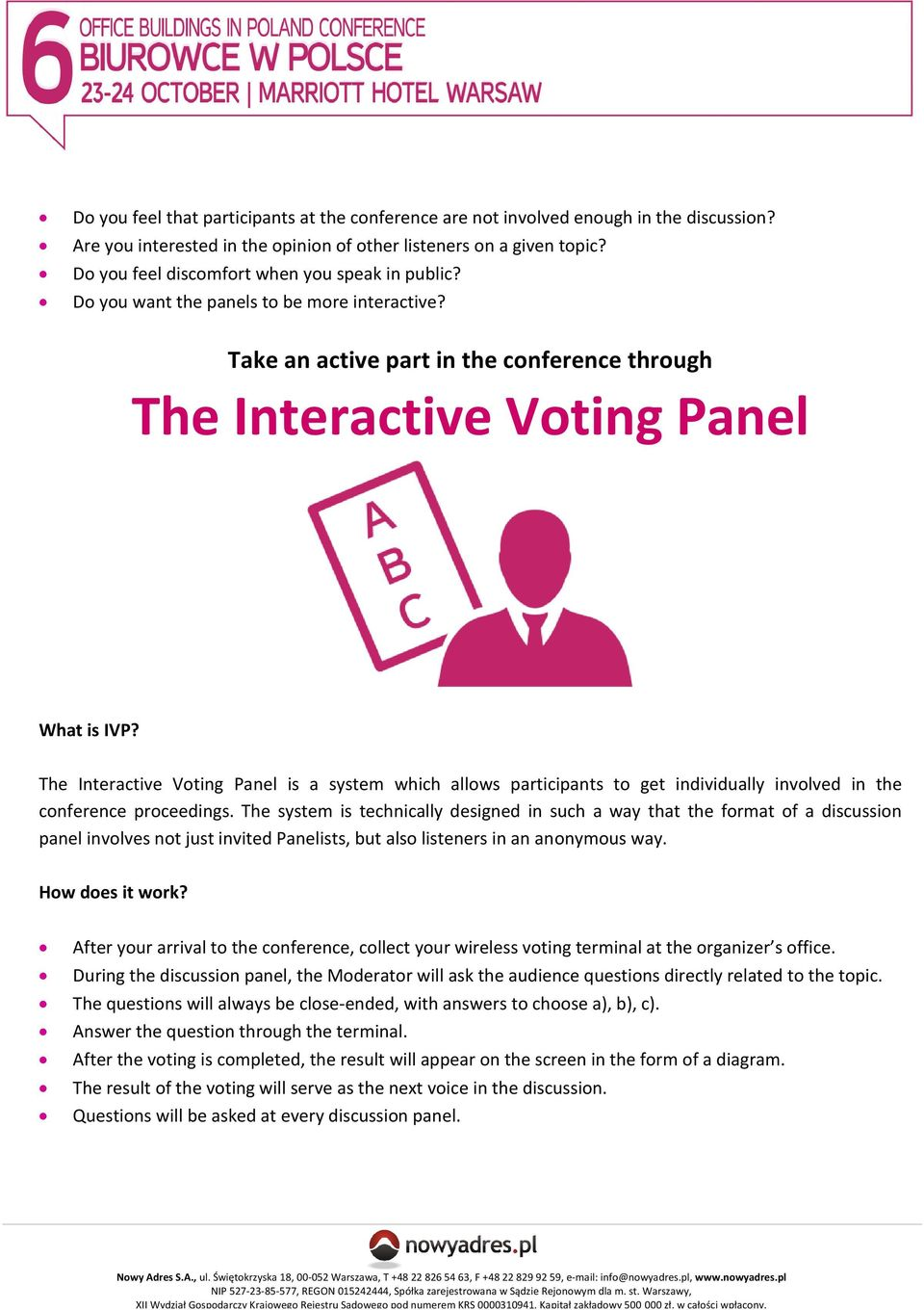 The Interactive Voting Panel is a system which allows participants to get individually involved in the conference proceedings.