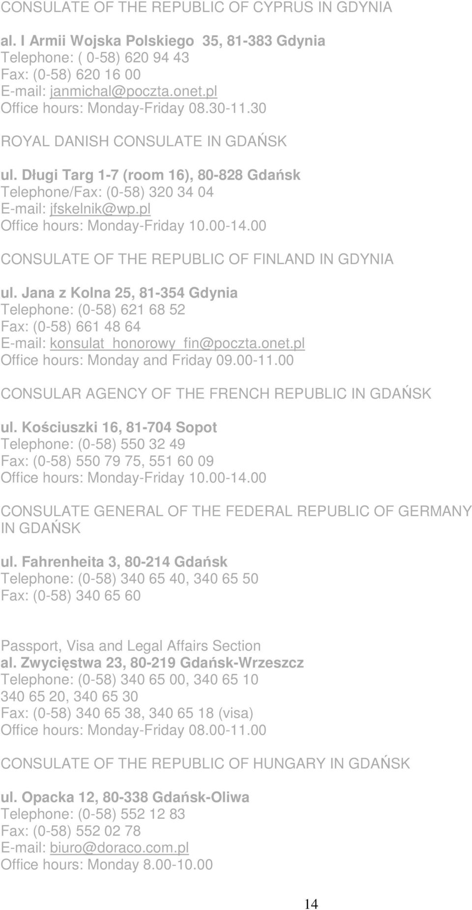 pl Office hours: Monday-Friday 10.00-14.00 CONSULATE OF THE REPUBLIC OF FINLAND IN GDYNIA ul.