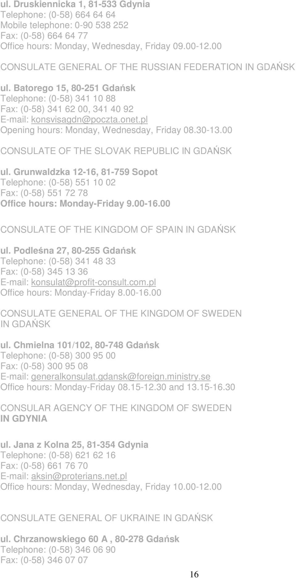 pl Opening hours: Monday, Wednesday, Friday 08.30-13.00 CONSULATE OF THE SLOVAK REPUBLIC IN GDAŃSK ul.