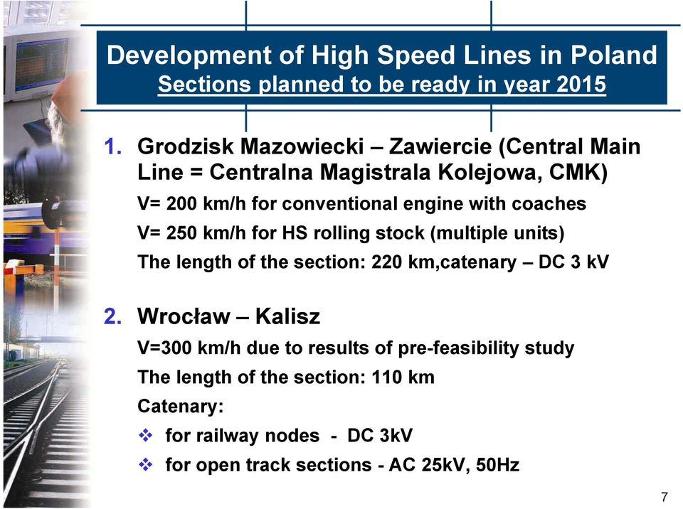 with coaches V= 250 km/h for HS rolling stock (multiple units) The length of the section: 220 km,catenary DC 3 kv 2.