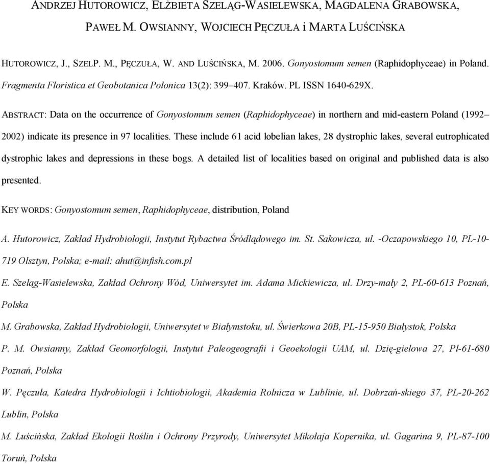 ABSTRACT: Data on the occurrence of Gonyostomum semen (Raphidophyceae) in northern and mid-eastern Poland (1992 2002) indicate its presence in 97 localities.