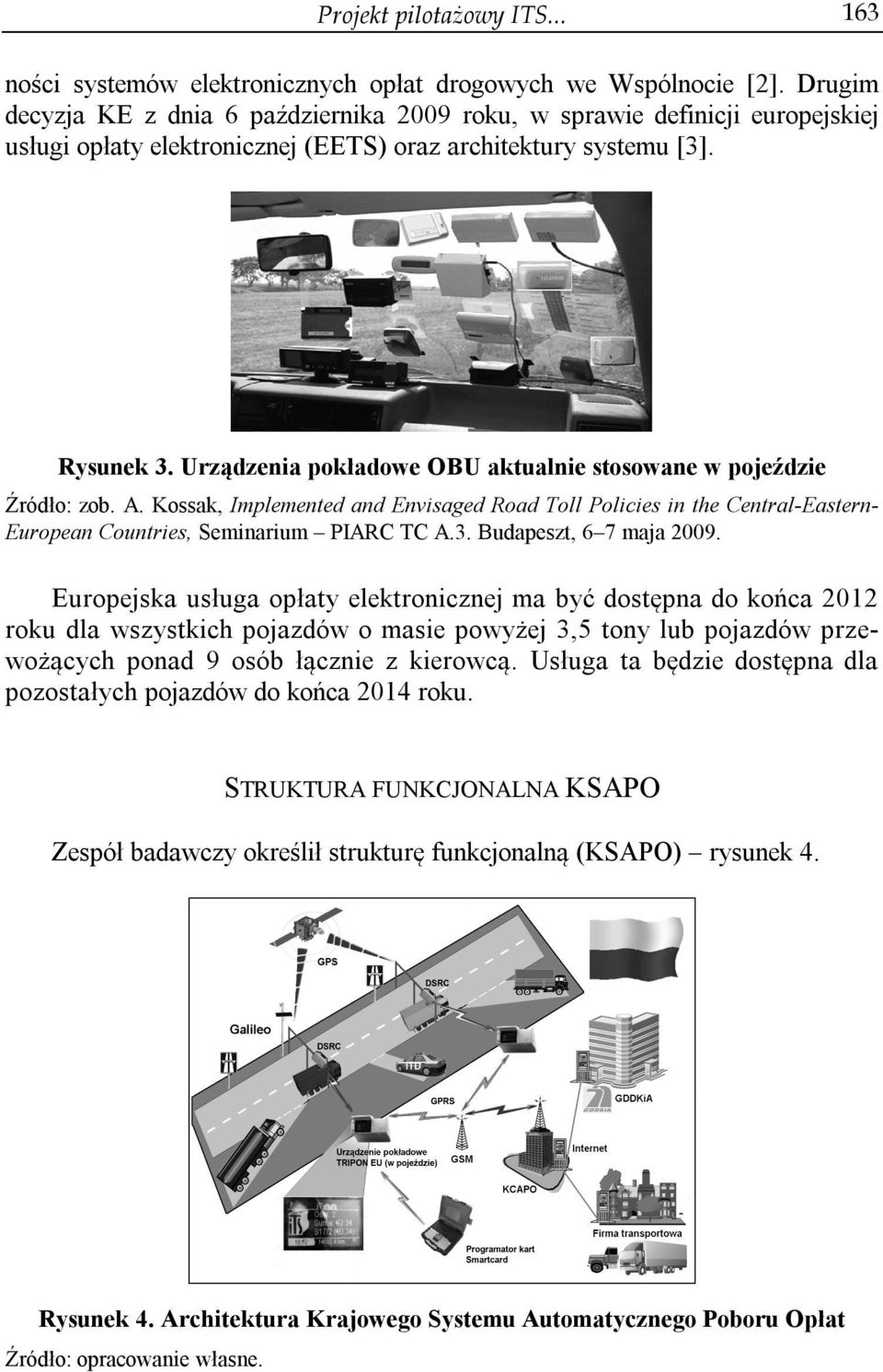 Urządzenia pokładowe OBU aktualnie stosowane w pojeździe Źródło: zob. A. Kossak, Implemented and Envisaged Road Toll Policies in the Central-EasternEuropean Countries, Seminarium PIARC TC A.3.