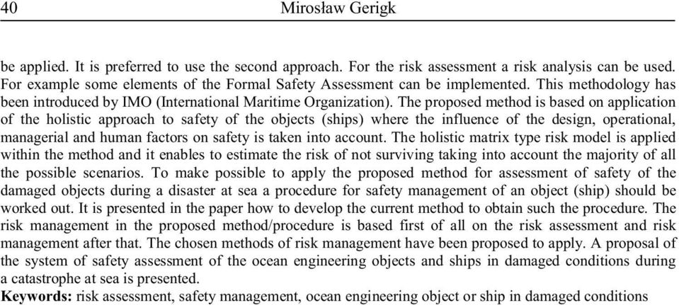 The proposed method is based on application of the holistic approach to safety of the objects (ships) where the influence of the design, operational, managerial and human factors on safety is taken