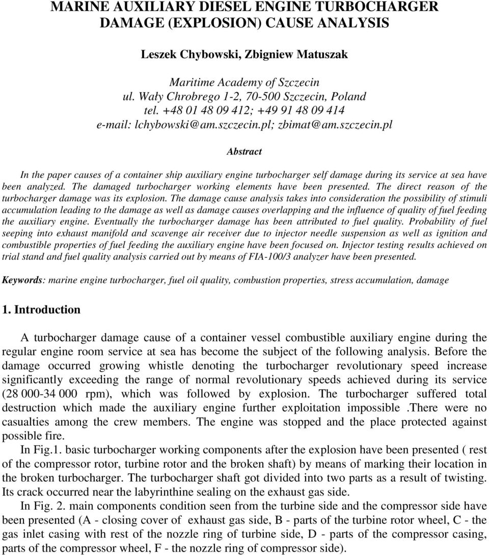 pl; zbimat@am.szczecin.pl Abstract In the paper causes of a container ship auxiliary engine turbocharger self damage during its service at sea have been analyzed.