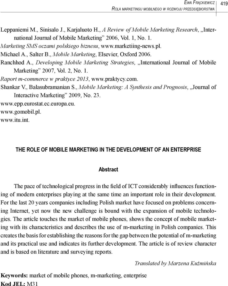 , Mobile Marketing, Elsevier, Oxford 2006. Ranchhod A., Developing Mobile Marketing Strategies, International Journal of Mobile Marketing 2007, Vol. 2, No. 1. Raport m-commerce w praktyce 2013, www.