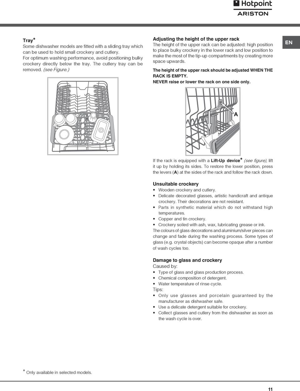 ) Adjusting the height of the upper rack The height of the upper rack can be adjusted: high position to place bulky crockery in the lower rack and low position to make the most of the tip-up