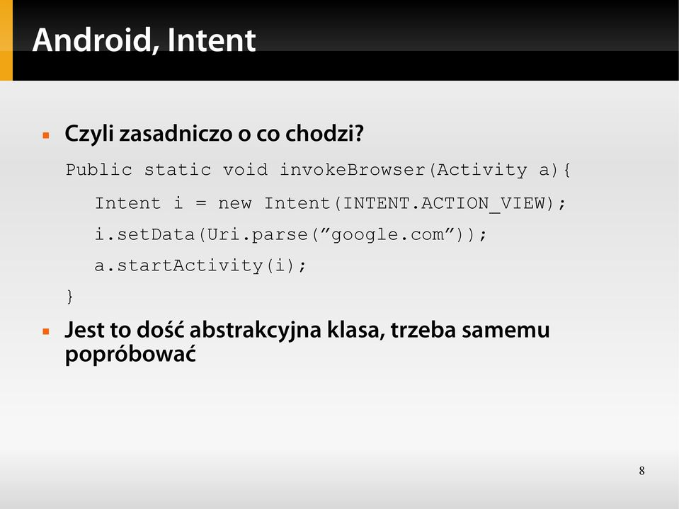 Intent(INTENT.ACTION_VIEW); i.setdata(uri.parse( google.