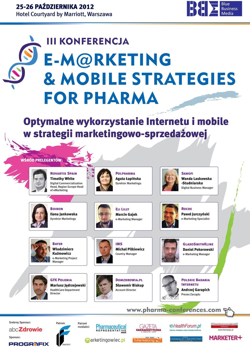 Laskowska -Studniarska Digital Business Manager Boiron Ilona Jankowska Dyrektor Marketingu Eli Lilly Marcin Gajek e-marketing Manager Roche Paweł Jurczyński e-marketing Specialist Bayer Włodzimierz
