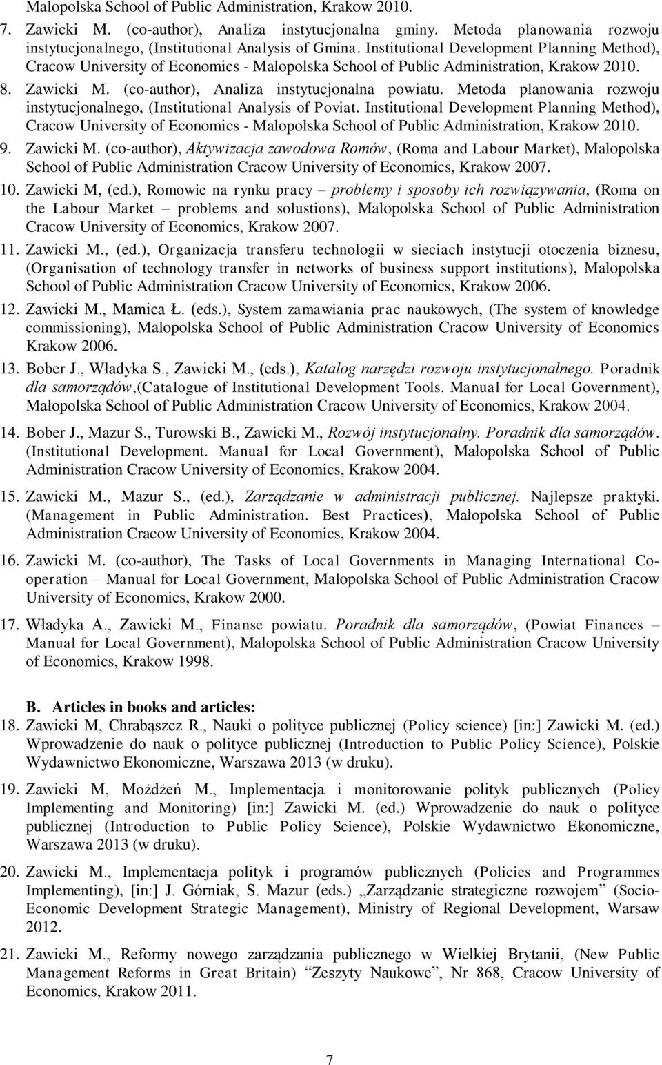 Metoda planowania rozwoju instytucjonalnego, (Institutional Analysis of Poviat. Institutional Development Planning Method), - Malopolska School of Public Administration, Krakow 2010. 9. Zawicki M.
