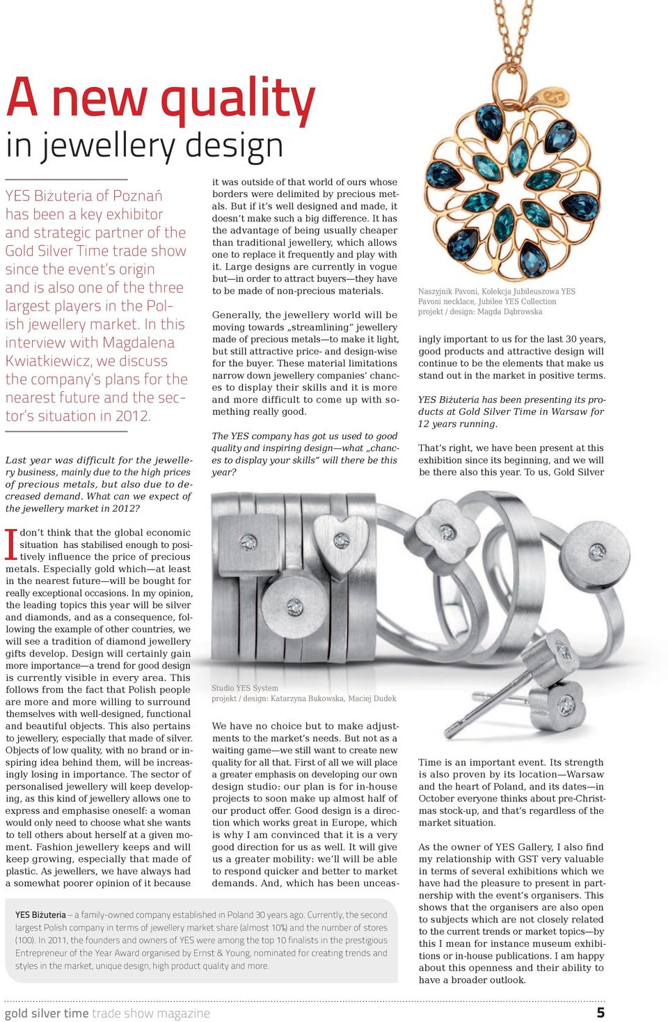 Last year was difficult for the jewellery business, mainly due to the high prices of pre cious metals, but also due to decreased demand. What can we expect of the jewellery market in 2012?