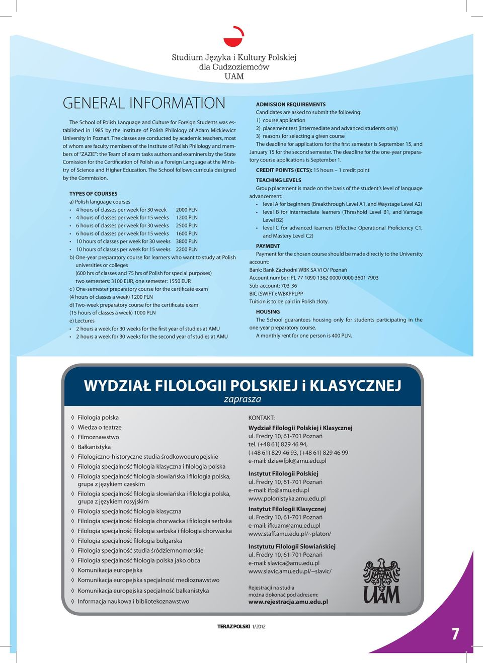 Comission for the Certification of Polish as a Foreign language at the Ministry of Science and Higher education. The School follows curricula designed by the Commission.