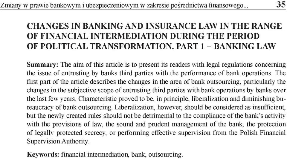PART 1 BANKING LAW Summary: The aim of this article is to present its readers with legal regulations concerning the issue of entrusting by banks third parties with the performance of bank operations.
