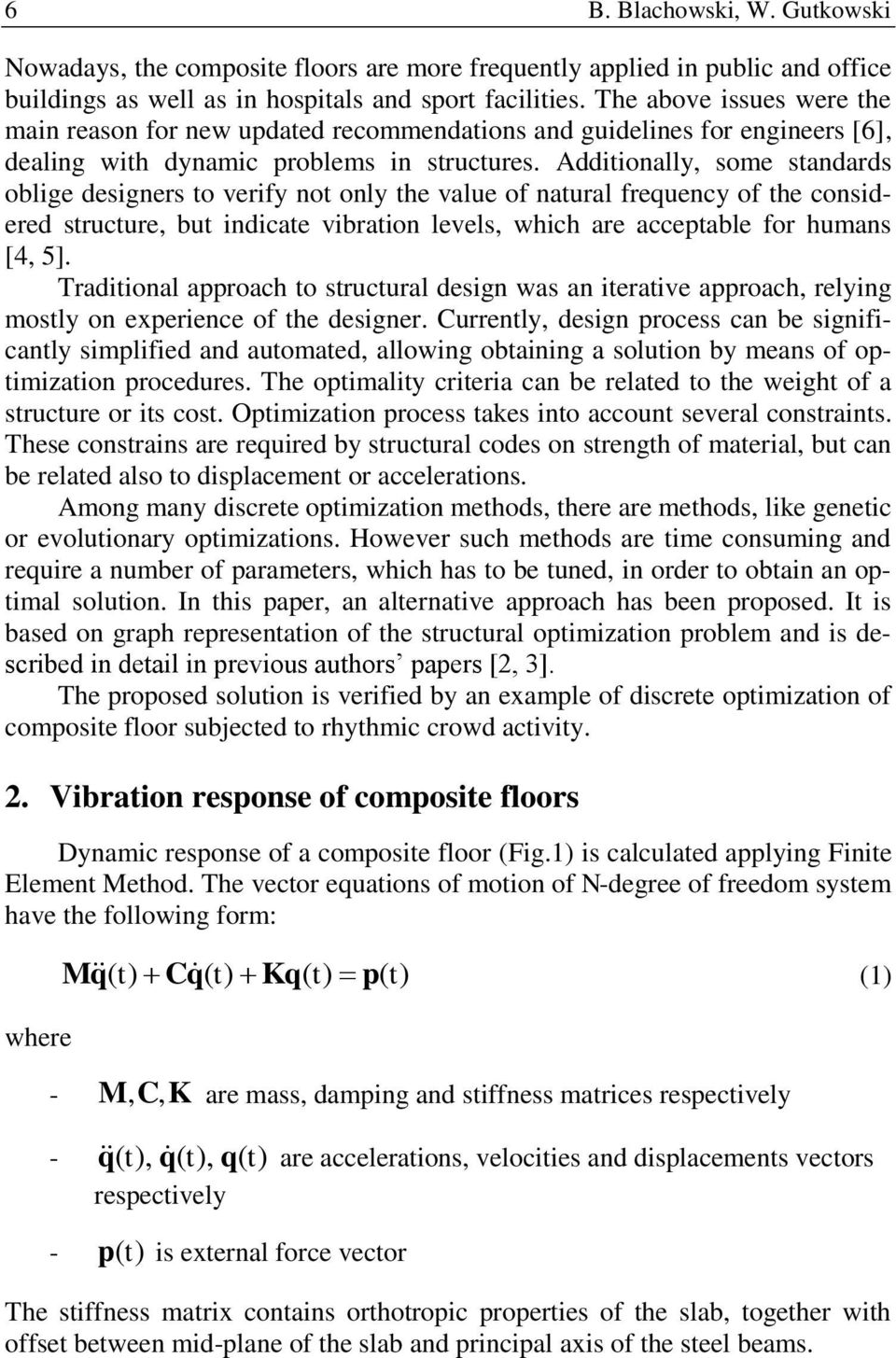 Additionally, some standards oblige designers to verify not only the value of natural frequency of the considered structure, but indicate vibration levels, which are acceptable for humans [4, 5].